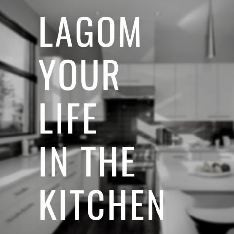 Lagom Your Life Part 1 – The Kitchen