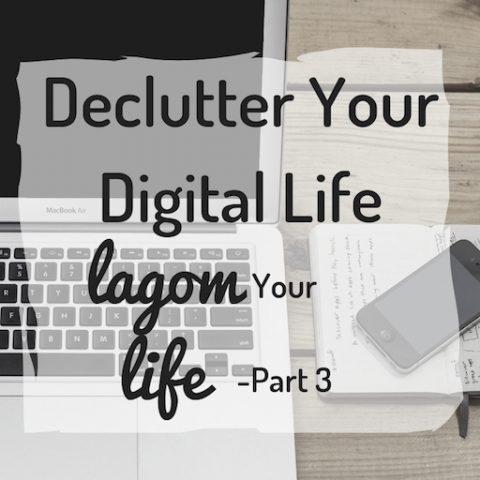 Declutter Your Digital Life. Lagom Your Life Part 3.
