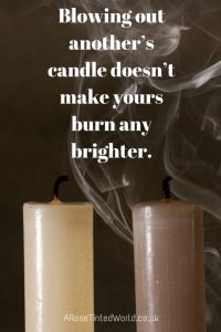Belief -60 Positive Motivational Quotes - blowing out another's candle doesn't malke yours burn any brighter