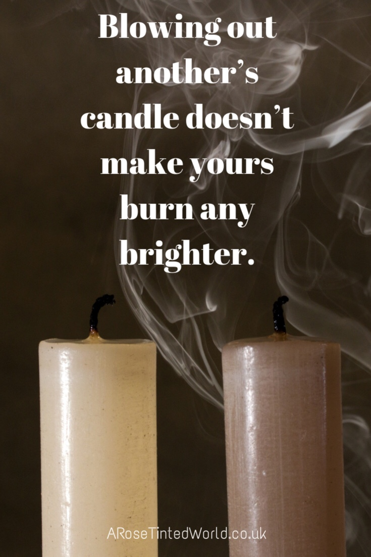 60 Positive Motivational Quotes - blowing out another's candle doesn't malke yours burn any brighter