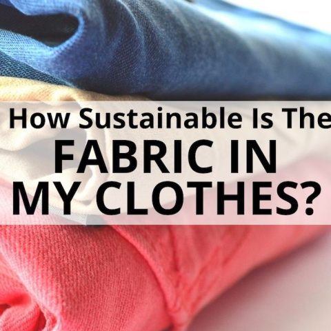How Sustainable Is The Fabric In My Clothes?